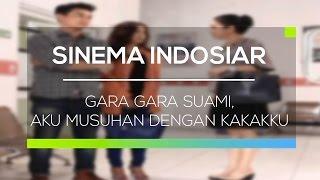 Sinema Indosiar - Gara Gara Suami, Aku Musuhan Dengan Kakakku