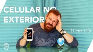 Como usar celular no exterior? | LTS