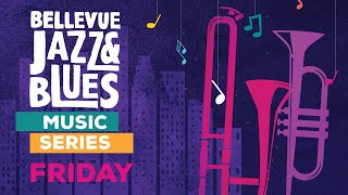 Bellevue Jazz & Blues Music Series: FRIDAY