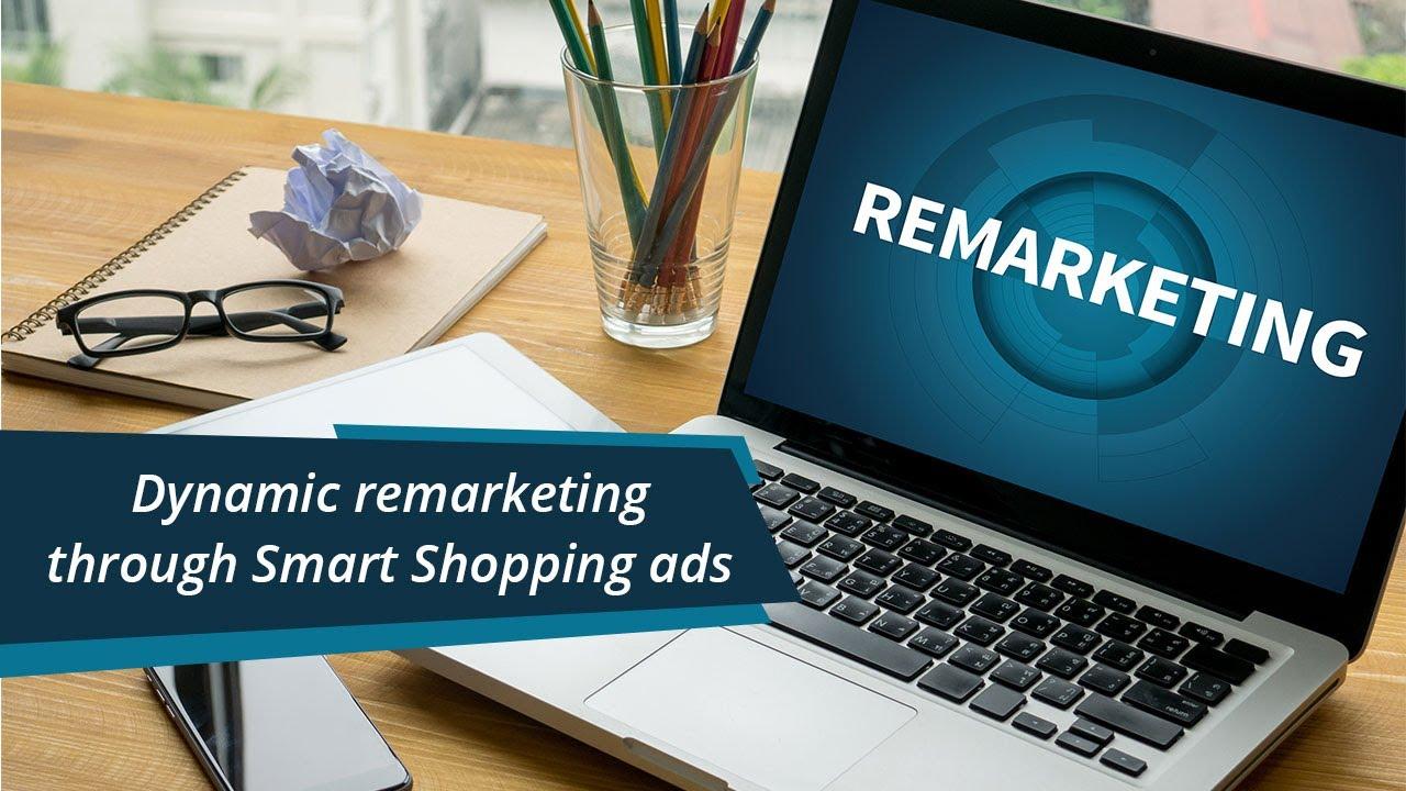 Dynamic remarketing through Smart Shopping Ads|BlueWinston