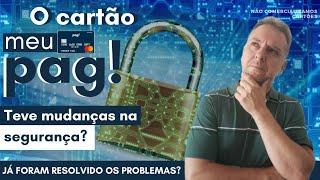 💳O CARTÃO MEU PAG: Teve mudanças em seu sistema de segurança? já foi resolvido os problemas?🤔