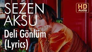 Sezen Aksu - Deli Gönlüm (Lyrics | Şarkı Sözleri)
