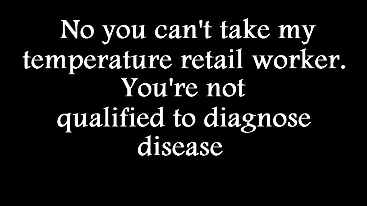 No You Can't Take My Temperature Retail Worker, Sorry.
