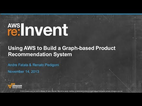 Using AWS to Build a Graph-Based Product Recommendation System (BDT303) |  AWS re:Invent 2013