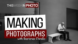 Making Photographs - Street Photography with Ibarionex Perello