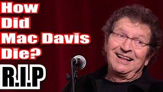 How did Mac Davis die?  Mac Davis Elvis hits In the Ghetto, A Little Less Conversation dies at 78