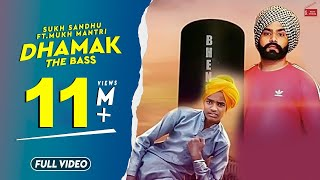 Dhamak (The Bass )||Sukh Sandhu Ft. Mukh Mantri || Ranbir Bath|| New Punjabi Songs 2018 - 2019
