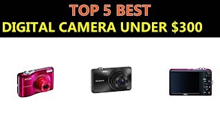 Best Digital Camera Under $300 - 2018