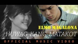 Repeat youtube video Elmo Magalona - Huwag Kang Matakot (Official Music Video)