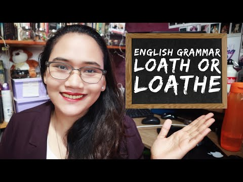 English Grammar: Loath or Loathe - Homonym Horrors - Civil Service Exam Review