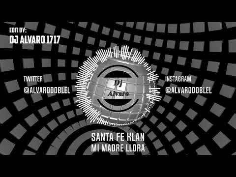 SANTA FE KLAN x DJ ALVARO 1717 - MI MADRE LLORA