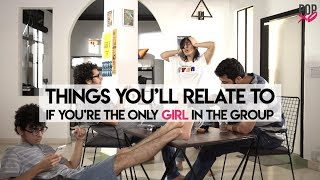 Things You'll Relate To If You're The Only Girl In The Group - POPxo thumbnail