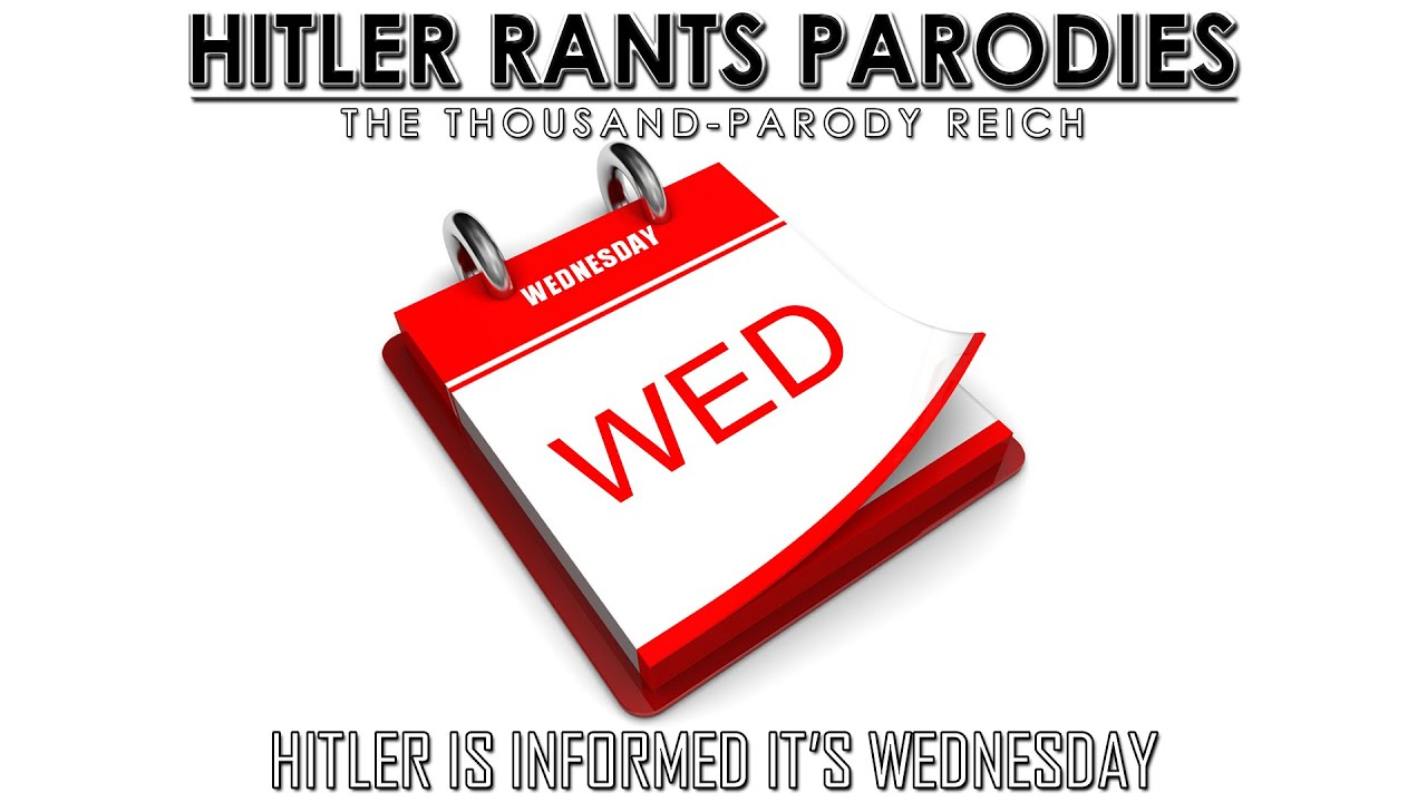 Hitler is informed it's Wednesday