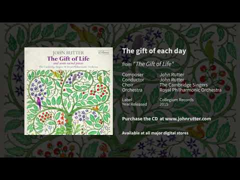 The gift of each day - John Rutter, the Cambridge Singers, Royal Philharmonic Orchestra