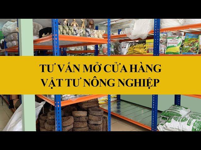 Tư vấn mở cửa hàng Vật Tư Nông Nghiệp | Vườn Sài Gòn