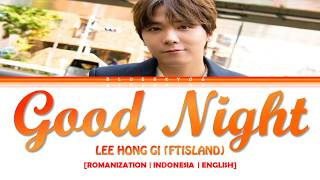 Lee hong gi (ftisland) - 'good night' lyrics [color coded sub rom/indo/eng] | indo