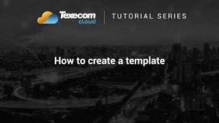 Texecom Cloud Tutorial - How to create a template