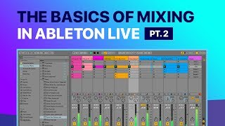 The Basics of Mixing in Ableton Live - Pt 2 - Track Grouping & Set Up (2018)