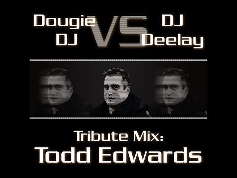 Todd Edwards Tribute Mix (Mixed by Dougie & DJ Deelay)