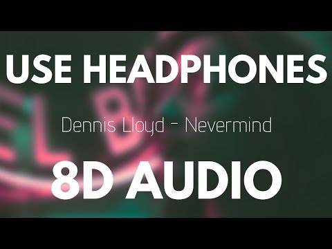 Dennis Lloyd - Nevermind (8D AUDIO)