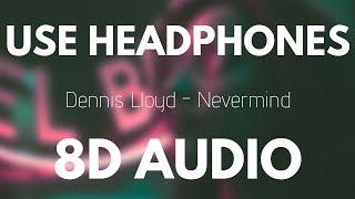 Dennis Lloyd - Nevermind (8D AUDIO) Video