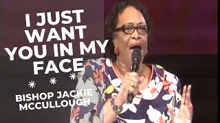 Bishop Jackie McCullough - I Just Want You In My Face