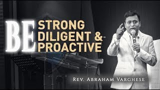 Be Strong, Be Diligent & Be Proactive - Rev. Abraham Varghese