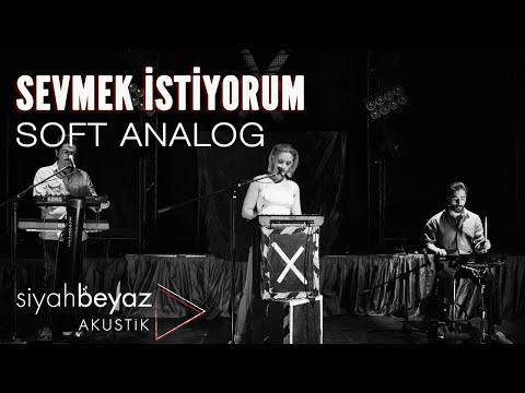 Soft Analog - Sevmek İstiyorum (SiyahBeyaz Akustik)