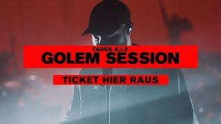 Tarek K.I.Z - Ticket hier raus - Golem Session (Live)