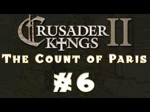 Let's Play: Crusader Kings II -- The Count of Paris -- Ep 6