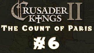 Let's Play: Crusader Kings II -- The Count of Paris -- Ep 6