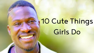 10 Things Girls Do That Guys Find Attractive or Cute