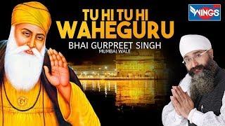 Tu Hi Tu HI Waheguru -Waheguru Simran  - Bhaisaheb Bhai Gurpreet Singh {Rinku Ji}