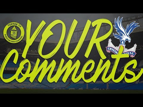 Crystal Palace 2-2 Everton | Your Comments