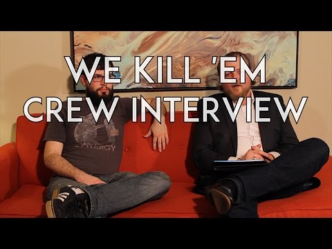 Behind the Scenes: A We Kill 'Em Crew Interview