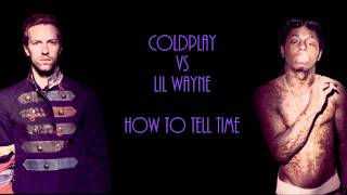 Coldplay VS Lil Wayne (How To Tell Time) (DJ Sneaky Mashup)
