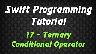 Swift Programming Tutorial - 17 - Ternary Conditional Operator