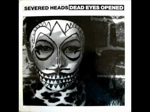 Severed Heads - Dead Eyes Opened (played at 33 rpm + 8 pitch)