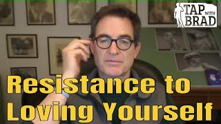 Resistance to Loving Yourself - Tapping with Brad Yates