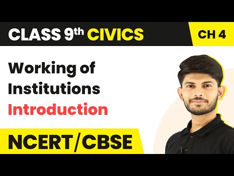 Introduction - Working of Institutions   Class 9 Civics