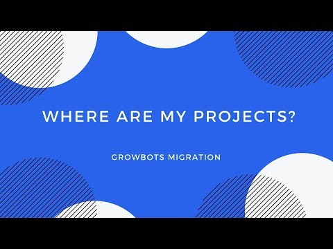 Where are my projects? | Growbots migration