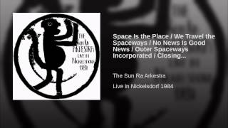 Space Is the Place / We Travel the Spaceways / No News Is Good News / Outer Spaceways...