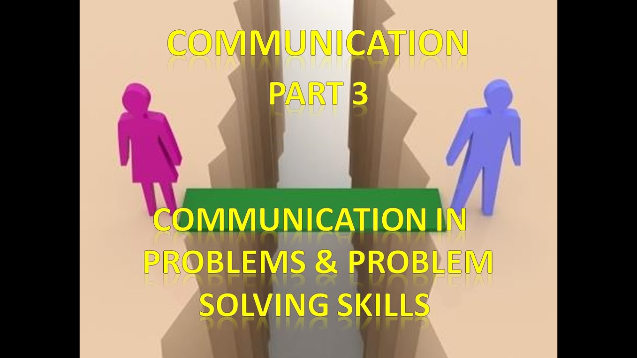 Communication and problem solving skills