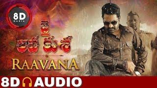 Raavana Song || 8D AUDIO || Lyrical || Jai Lava Kusa || Jr NTR || DSP