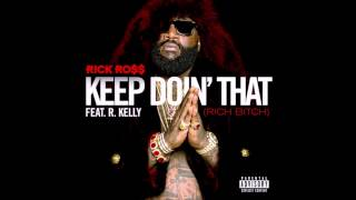 Rick Ross Feat R. Kelly - Keep Doin That (Rich Bitch)  (-LYRICS IN DESCRIPTION)