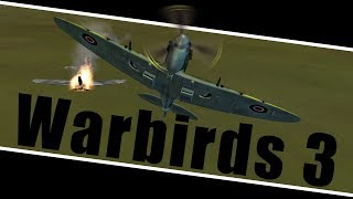 """Warbirds 3 """"Just Let Me Kill You"""""""
