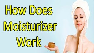 How Does Moisturizer Work