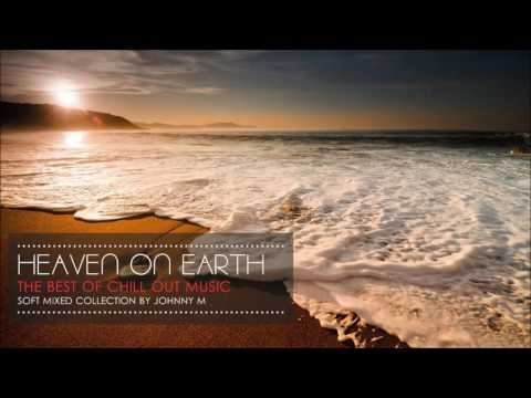 Heaven On Earth | Chill Out Collection | Music For The Beach | 2017 Mixed By Johnny M