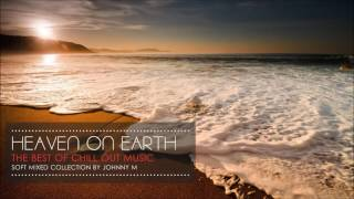 Heaven On Earth   Chill Out Collection   Music For The Beach   2017 Mixed By Johnny M