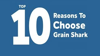 Top Ten Reasons To Chose Grain Shark (With Subsriber Comments)